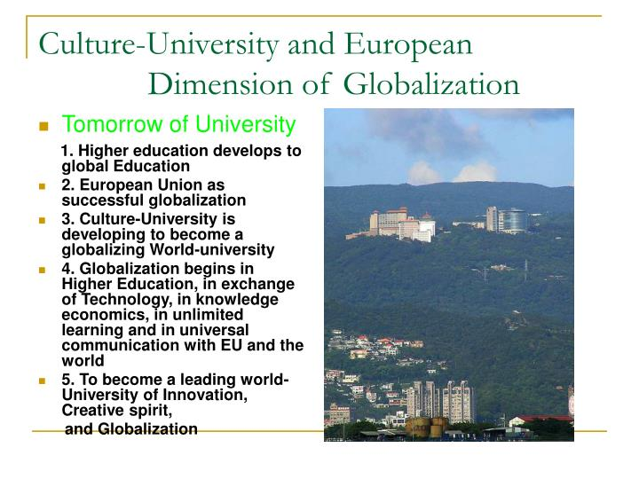 impact and cultural dimensions of globalisation There are at least two major advantages of cultural globalization first, cultural globalization broadens the range of cultural experiences that we can have before globalization, we were only.