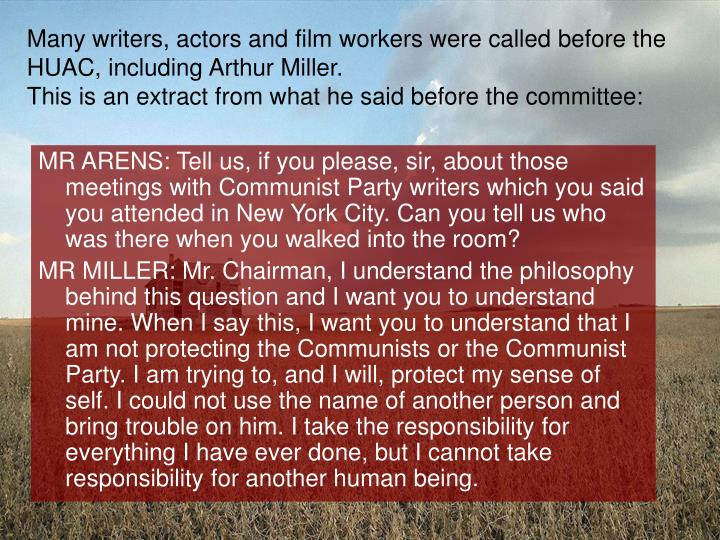Many writers, actors and film workers were called before the HUAC, including Arthur Miller.