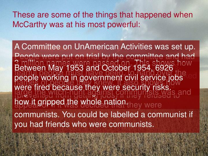 These are some of the things that happened when McCarthy was at his most powerful:
