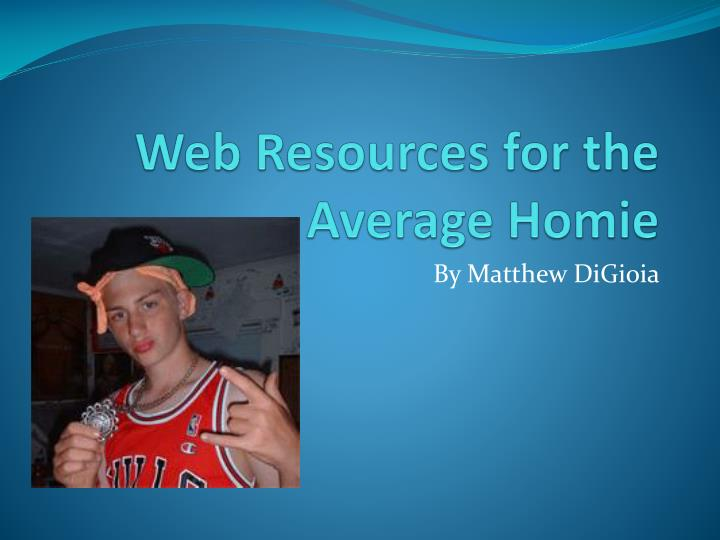 Web resources for the average homie