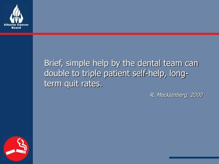 Brief, simple help by the dental team can double to triple patient self-help, long-term quit rates.