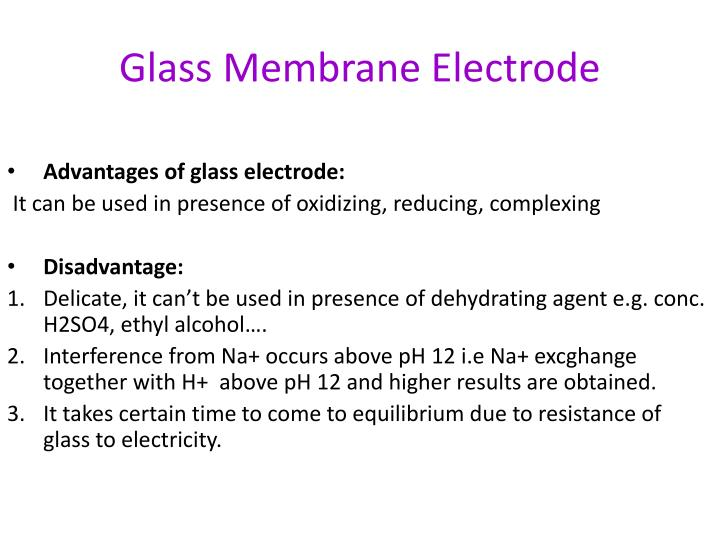 Advantages of glass electrode: