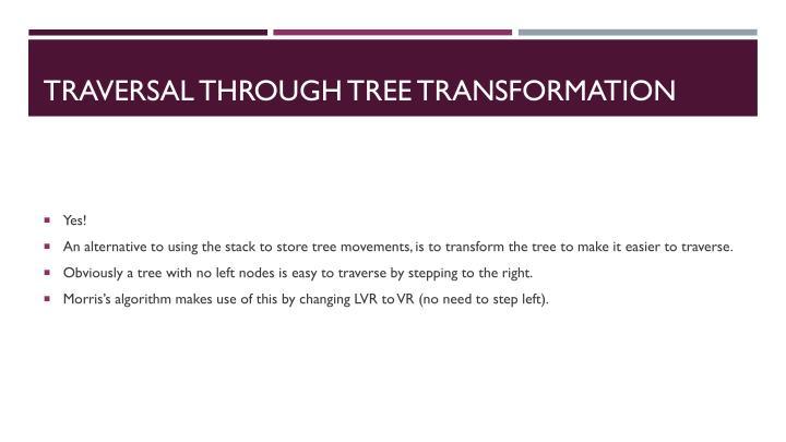 Traversal through Tree Transformation