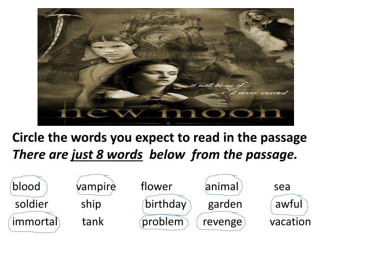 Circle the words you expect to read in the passage there are just 8 words below from the passage