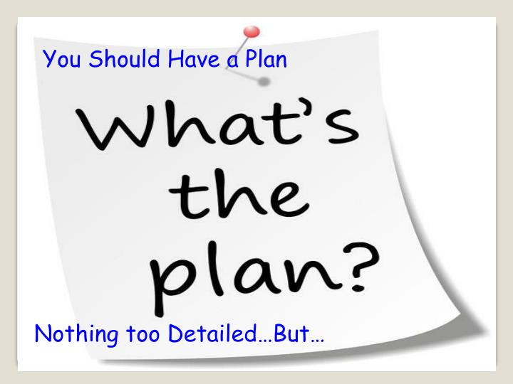 You Should Have a Plan