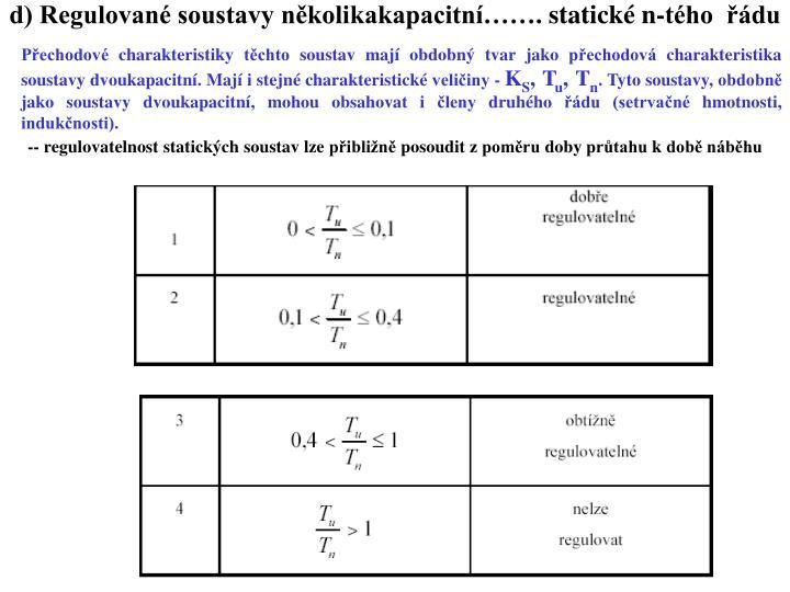 Přechodové charakteristiky těchto soustav mají obdobný tvar jako přechodová charakteristika soustavy dvoukapacitní. Mají i stejné charakteristické veličiny -