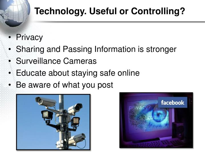 Technology. Useful or Controlling