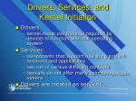 drivers services and kernel initiation