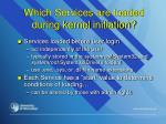 which services are loaded during kernel initiation