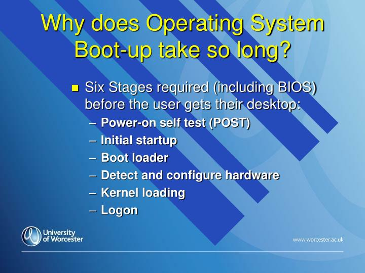 Why does operating system boot up take so long