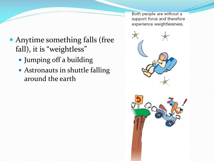 "Anytime something falls (free fall), it is ""weightless"""