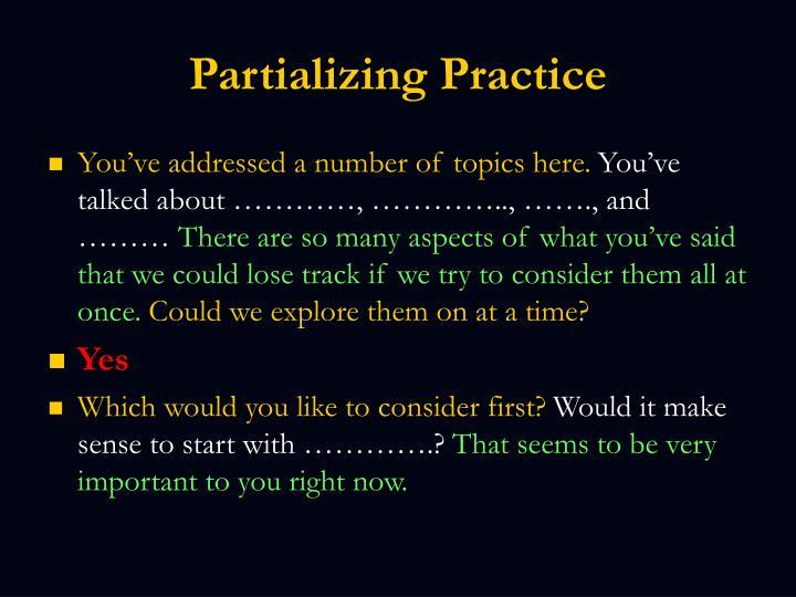 Partializing Practice