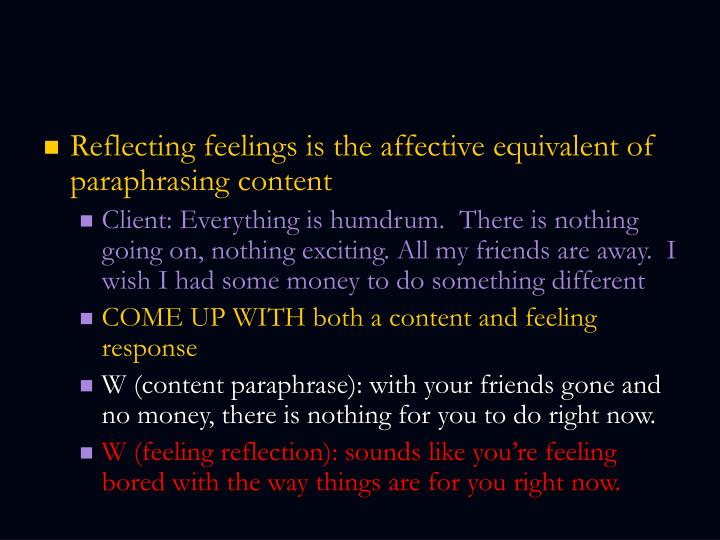 Reflecting feelings is the affective equivalent of paraphrasing content