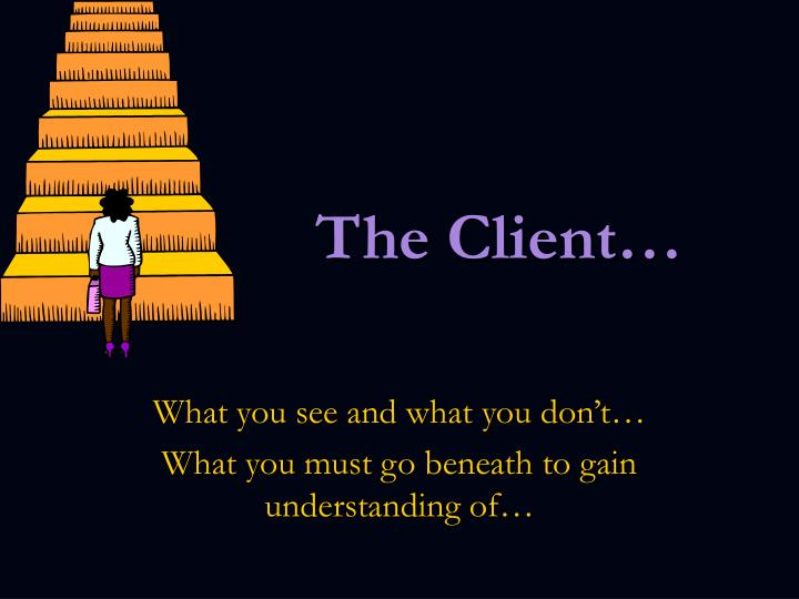 The Client…
