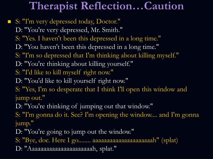 Therapist Reflection…Caution