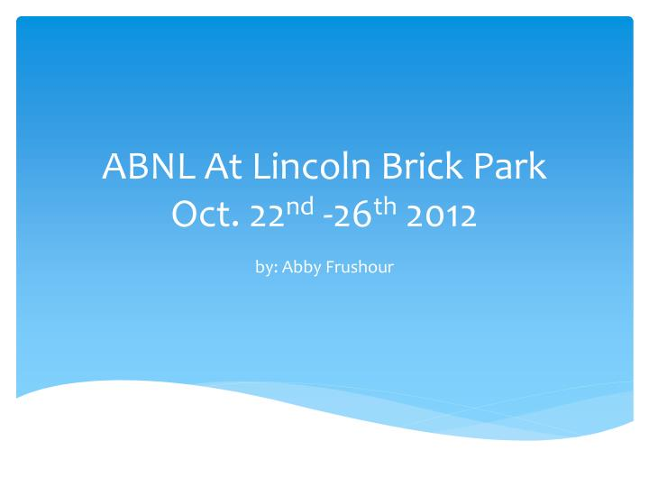 Abnl at lincoln brick park oct 22 nd 26 th 2012