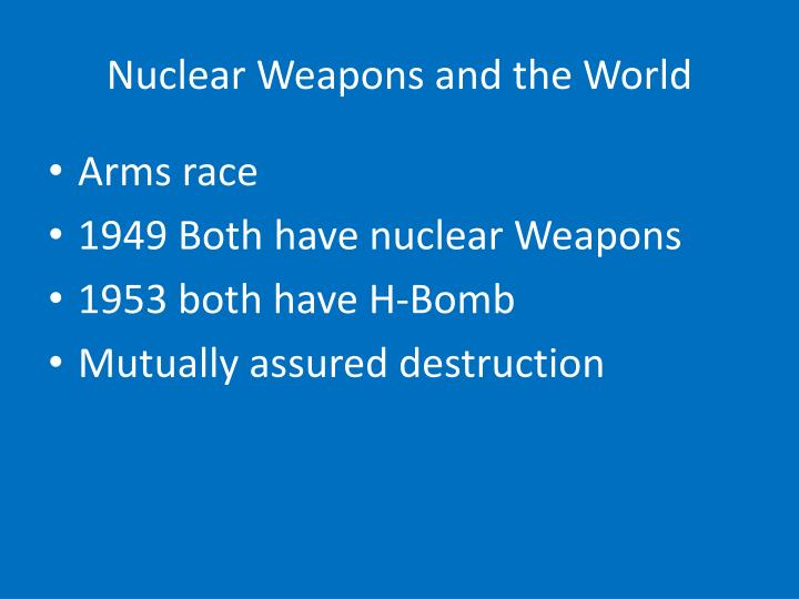 Nuclear Weapons and the World
