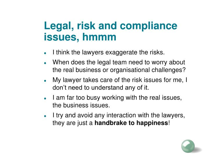 Legal, risk and compliance issues, hmmm