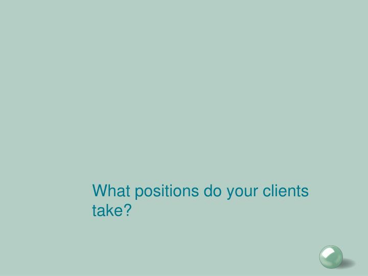 What positions do your clients take?