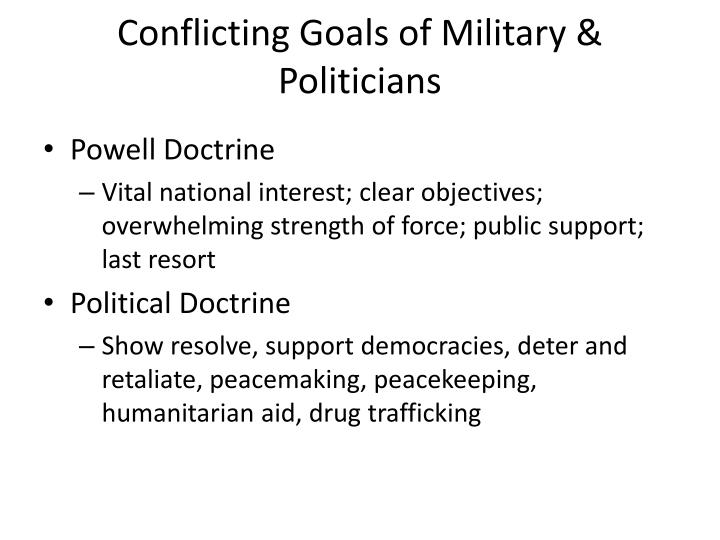 Conflicting Goals of Military & Politicians