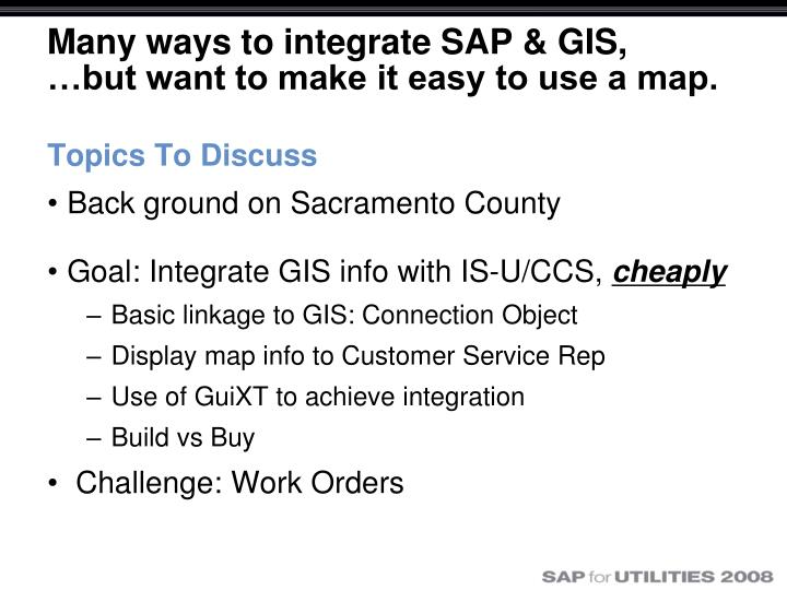 Many ways to integrate sap gis but want to make it easy to use a map
