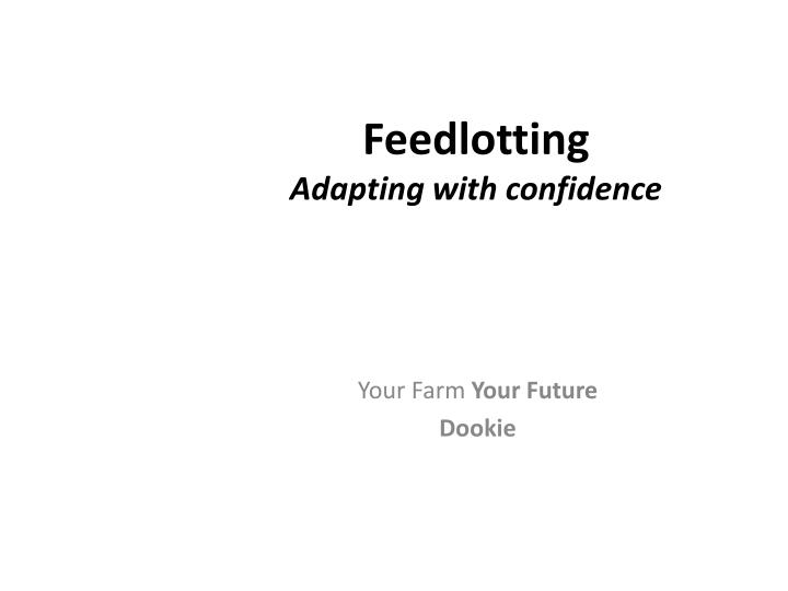 Feedlotting adapting with confidence
