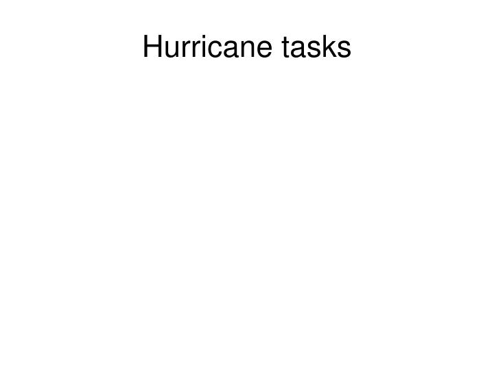 Hurricane tasks