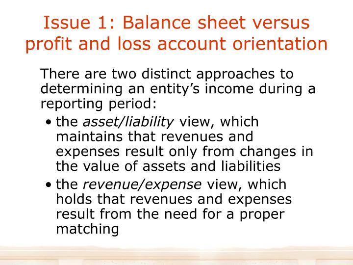 Issue 1: Balance sheet versus profit and loss account orientation