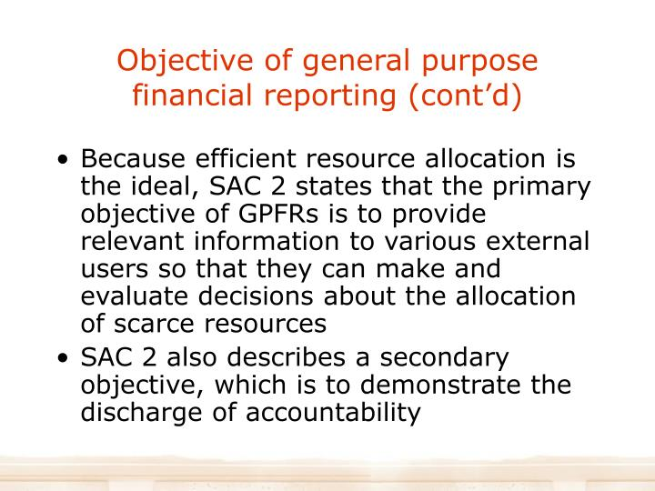 Objective of general purpose financial reporting (cont'd)