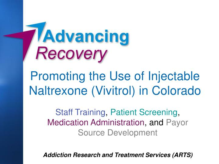 Promoting the use of injectable naltrexone vivitrol in colorado