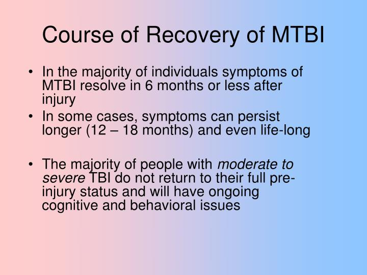 In the majority of individuals symptoms of MTBI resolve in 6 months or less after injury