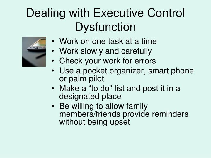 Dealing with Executive Control Dysfunction