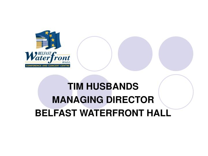 Tim husbands managing director belfast waterfront hall