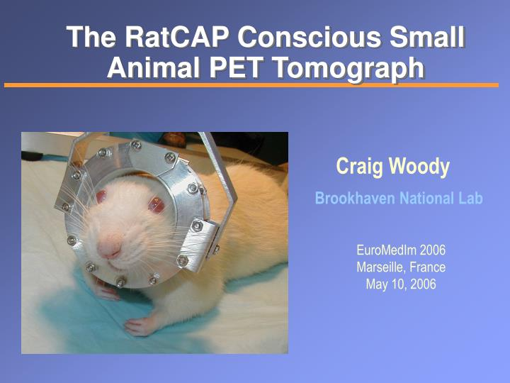 The ratcap conscious small animal pet tomograph