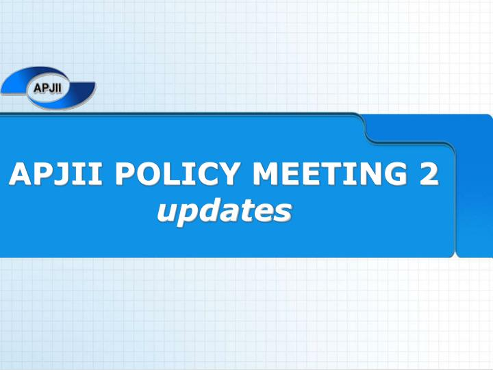 APJII POLICY MEETING 2