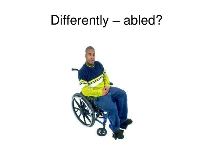 Differently – abled?