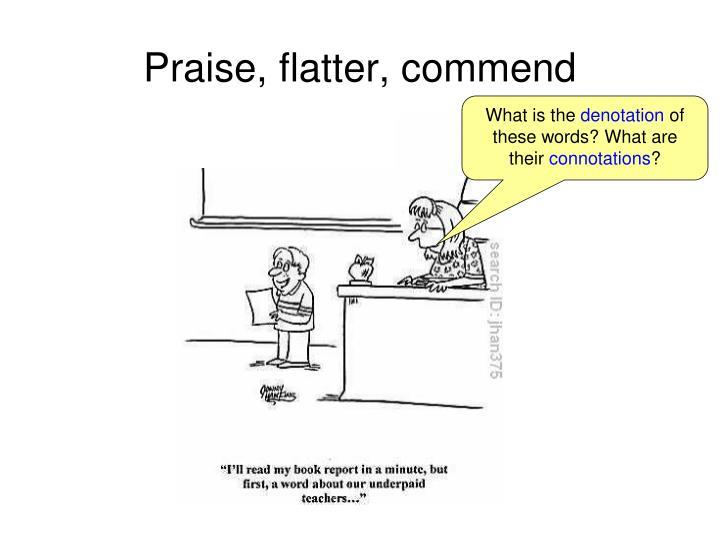 Praise, flatter, commend