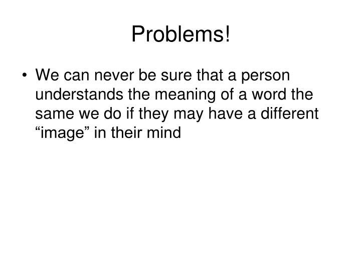 Problems!