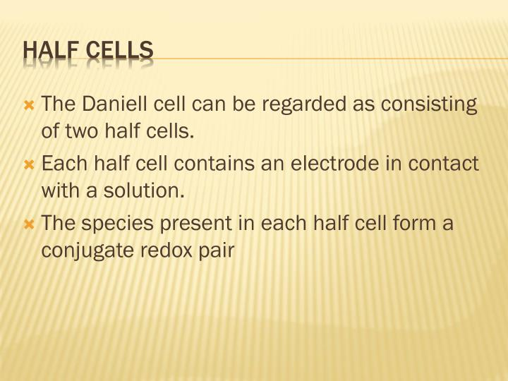 The Daniell cell can be regarded as consisting of two half cells.