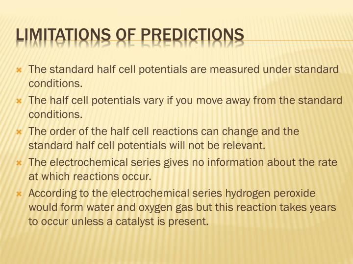 The standard half cell potentials are measured under standard conditions.
