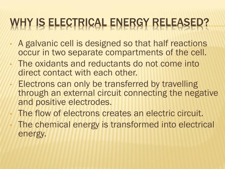 A galvanic cell is designed so that half reactions occur in two separate compartments of the cell.