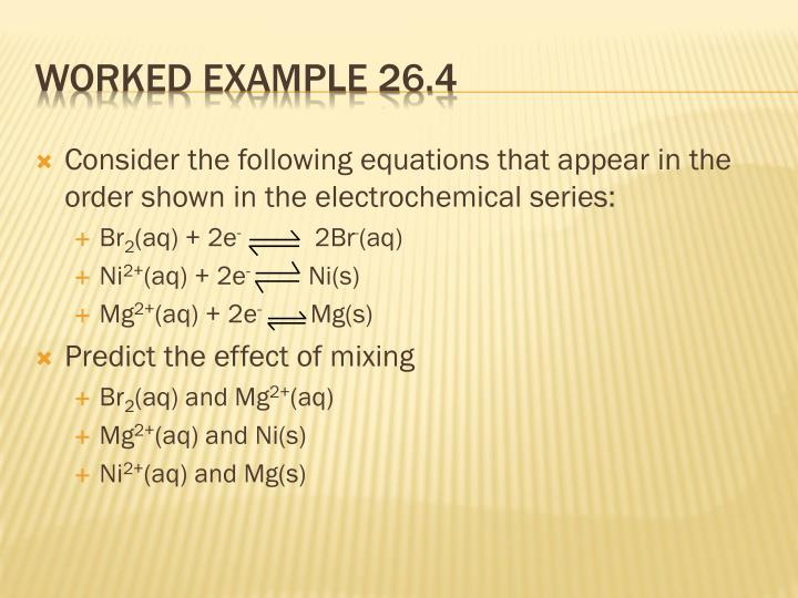Consider the following equations that appear in the order shown in the electrochemical series: