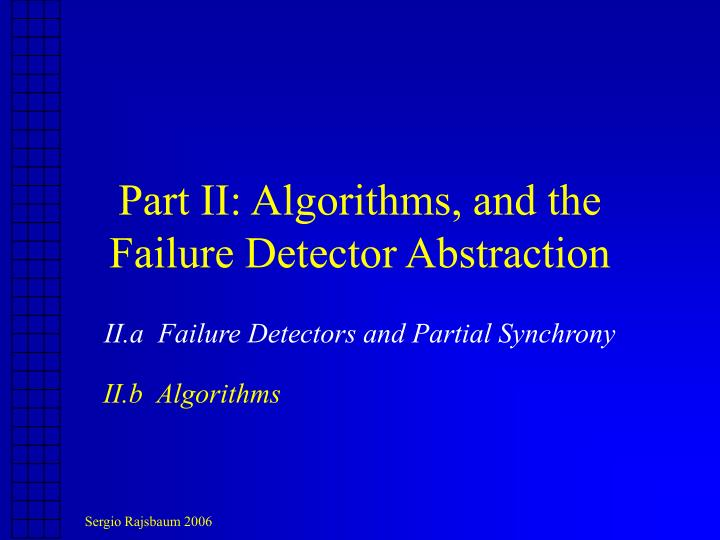 Part II: Algorithms, and the Failure Detector Abstraction