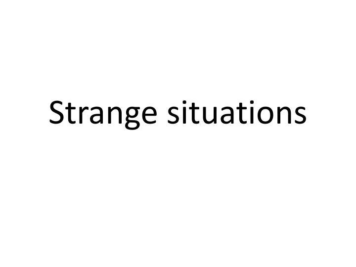 Strange situations