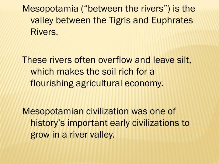 "Mesopotamia (""between the rivers"") is the valley between the"