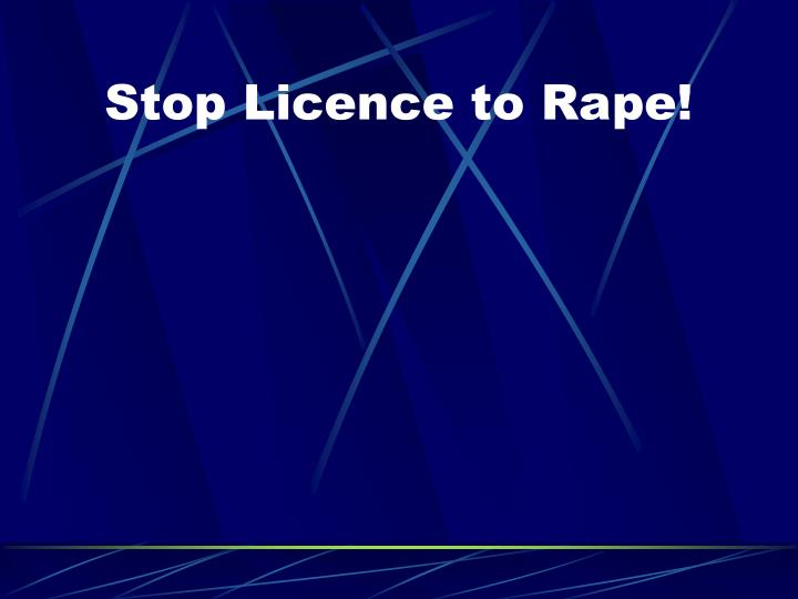 Stop Licence to Rape!