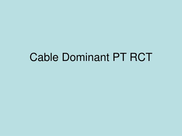 Cable Dominant PT RCT
