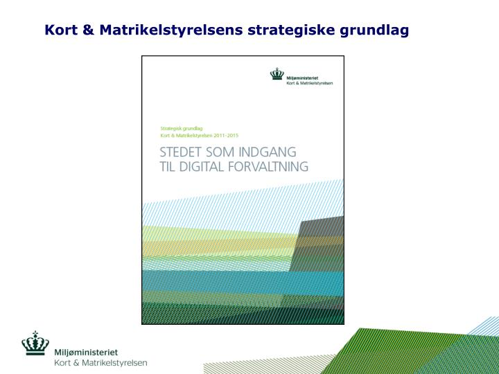 Kort & Matrikelstyrelsens strategiske grundlag