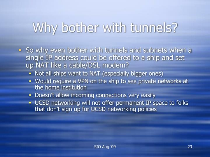 Why bother with tunnels?