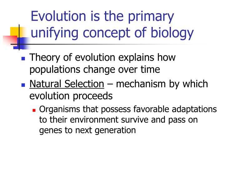 Evolution is the primary unifying concept of biology